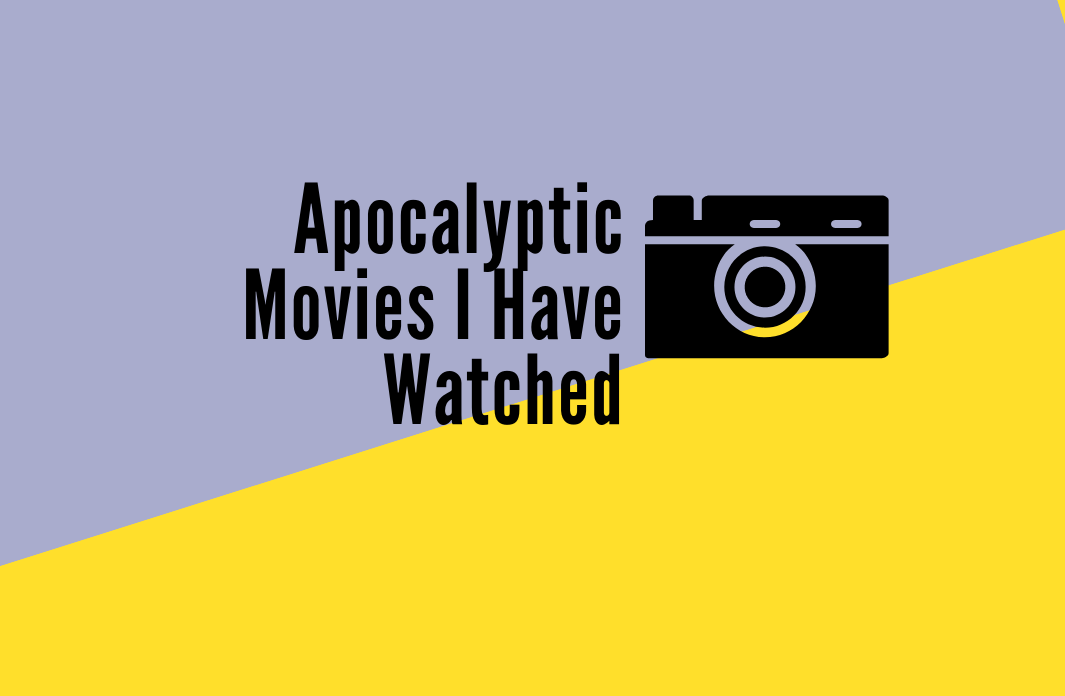 Apocalyptic Movies I Have Watched