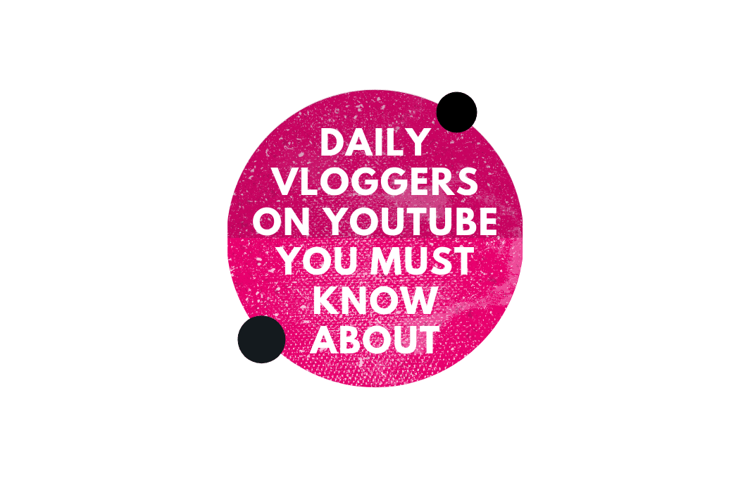 Daily Vloggers On YouTube You Must Know About